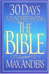 30 Days to Understanding the Bible by Max Anders