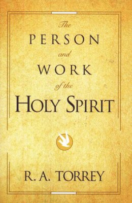 The Person and Work of the Holy Spirit by R. A. Torrey