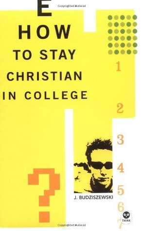 How to Stay Christian In College by J. Budziszewski