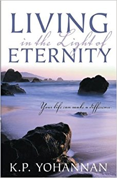 Living in the Light of Eternity by K. P. Yohannan