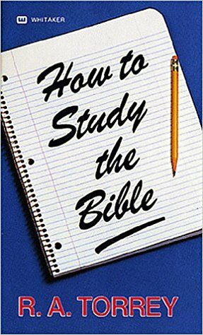 How to Study the Bible by R. A. Torrey