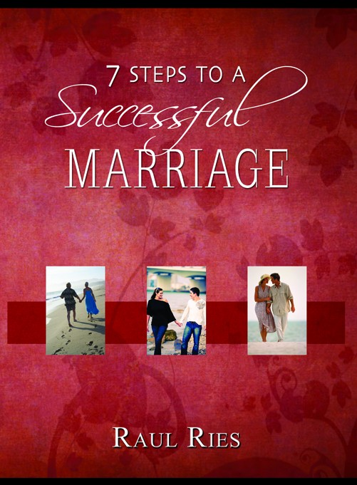 7 Steps to A Successful Marriage by Raul Ries