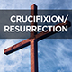Crucifixion/Resurrection