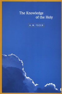The Knowledge of the Holy - by A.W. Tozer