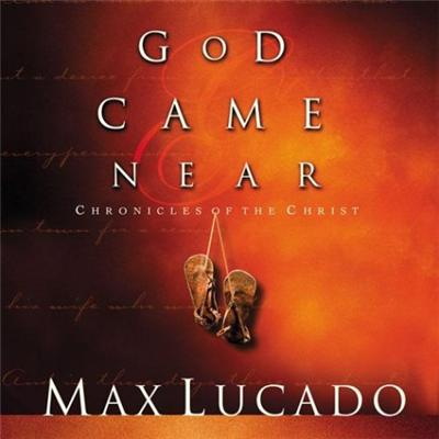 God Came Near by Max Lucado